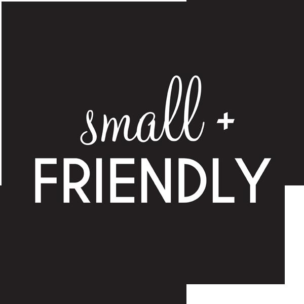 Small + friendly